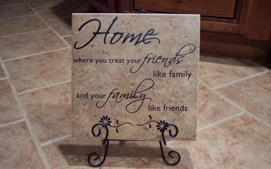 Home where you treat your friends like family and your family like friends